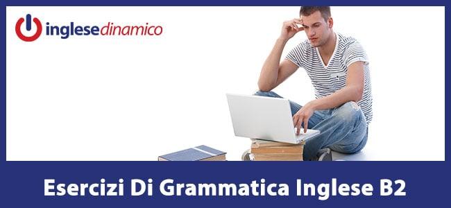 Esercizi Di Grammatica Inglese B2