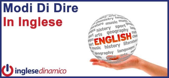 Modi Di Dire In Inglese: Vediamoli