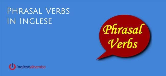 I Principali Phrasal Verbs In Inglese
