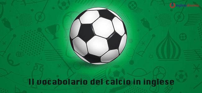 Il vocabolario del calcio in inglese: che termini usano gli inglesi
